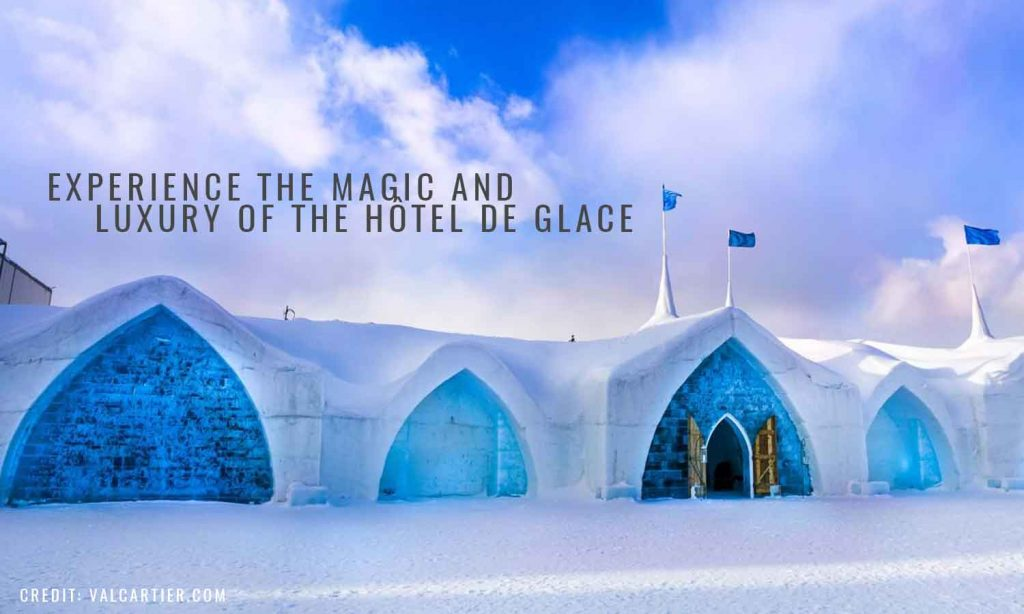 Experience the magic and luxury of the Hôtel de Glace