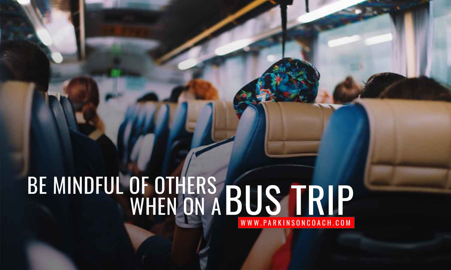 Be mindful of others when on a bus trip