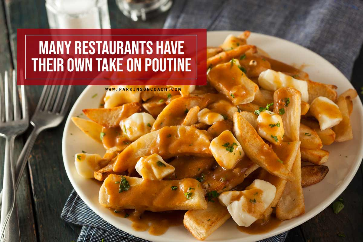 Many restaurants have their own take on poutine