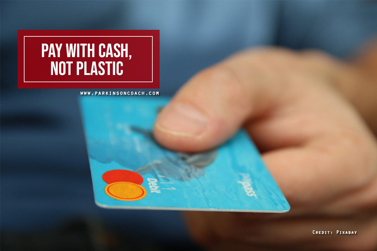 Pay with cash, not plastic