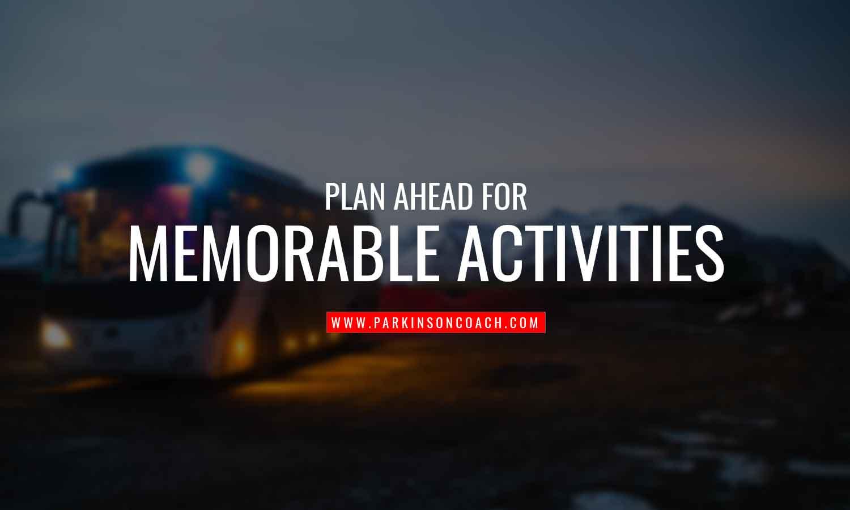 Plan ahead for memorable activities