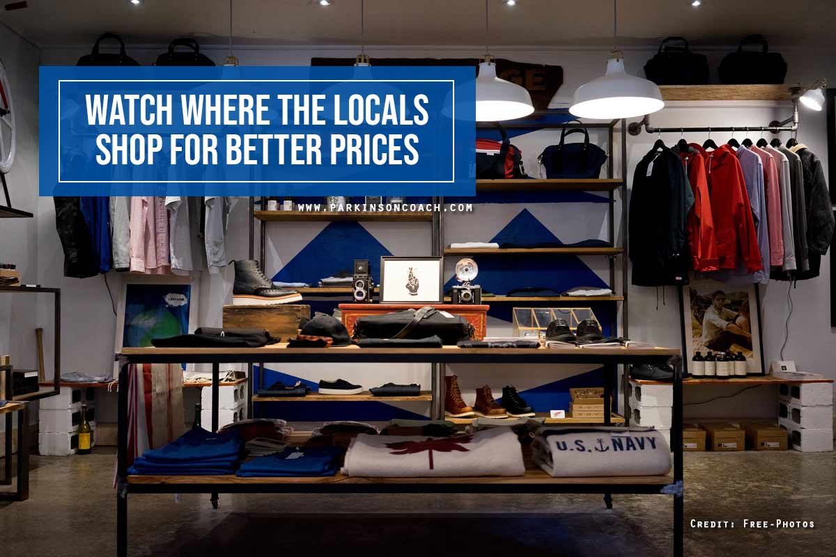 Watch where the locals shop for better prices